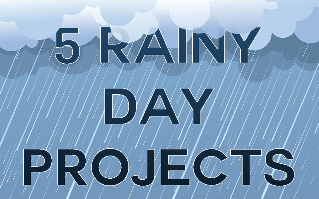 5 Rainy Day Projects