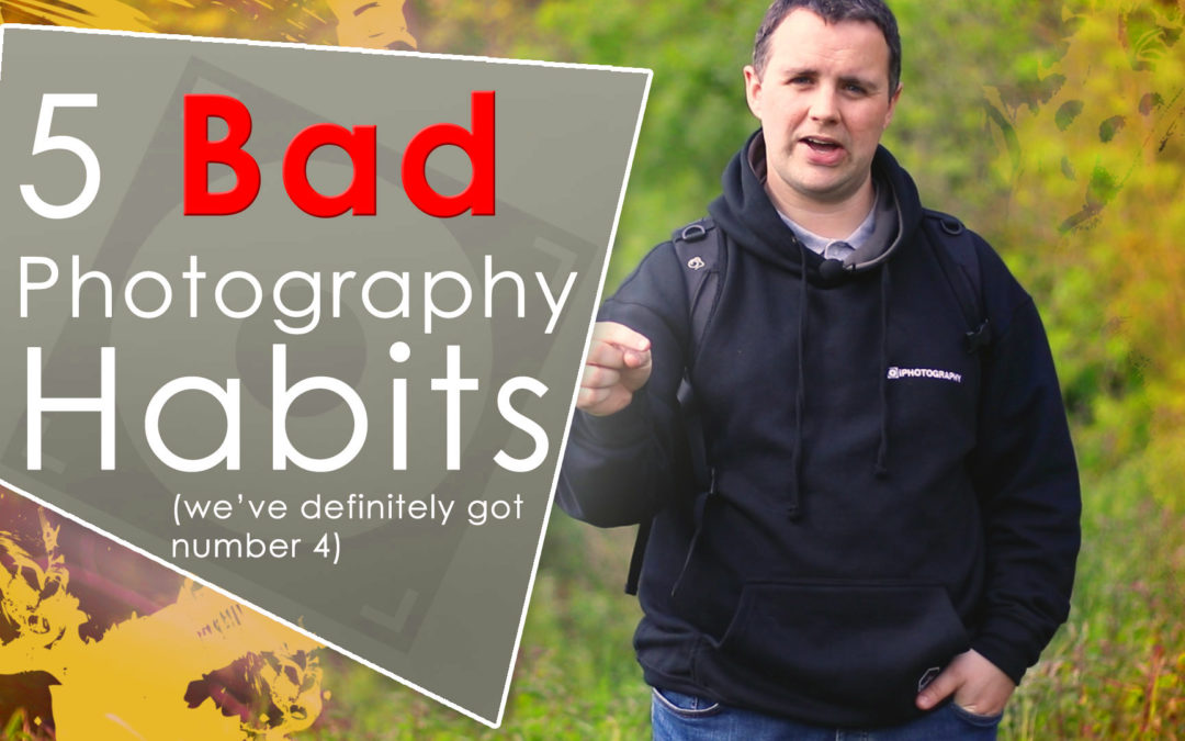 5 Bad Photographer Habits