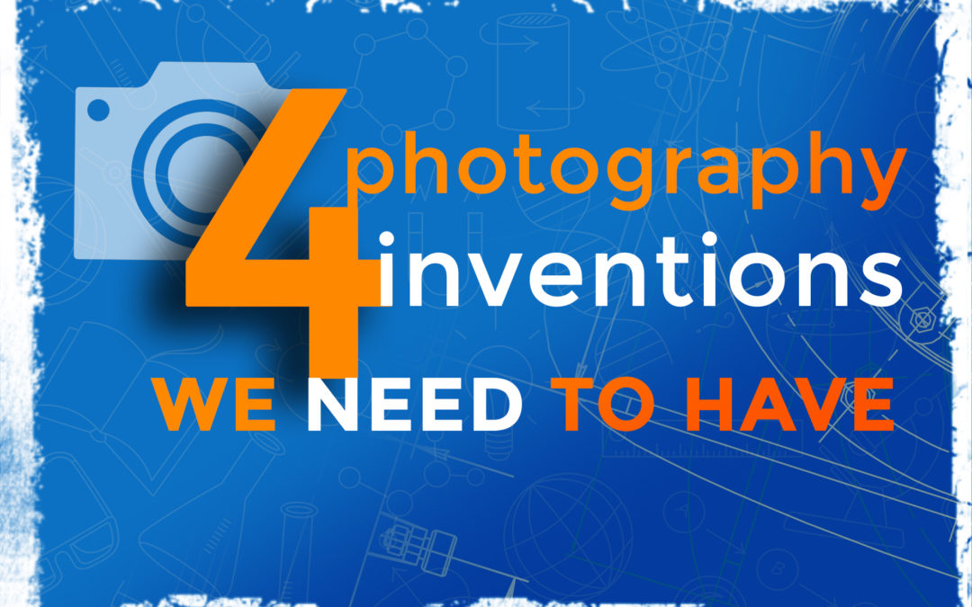 4 Photography Inventions (we'd love to see)